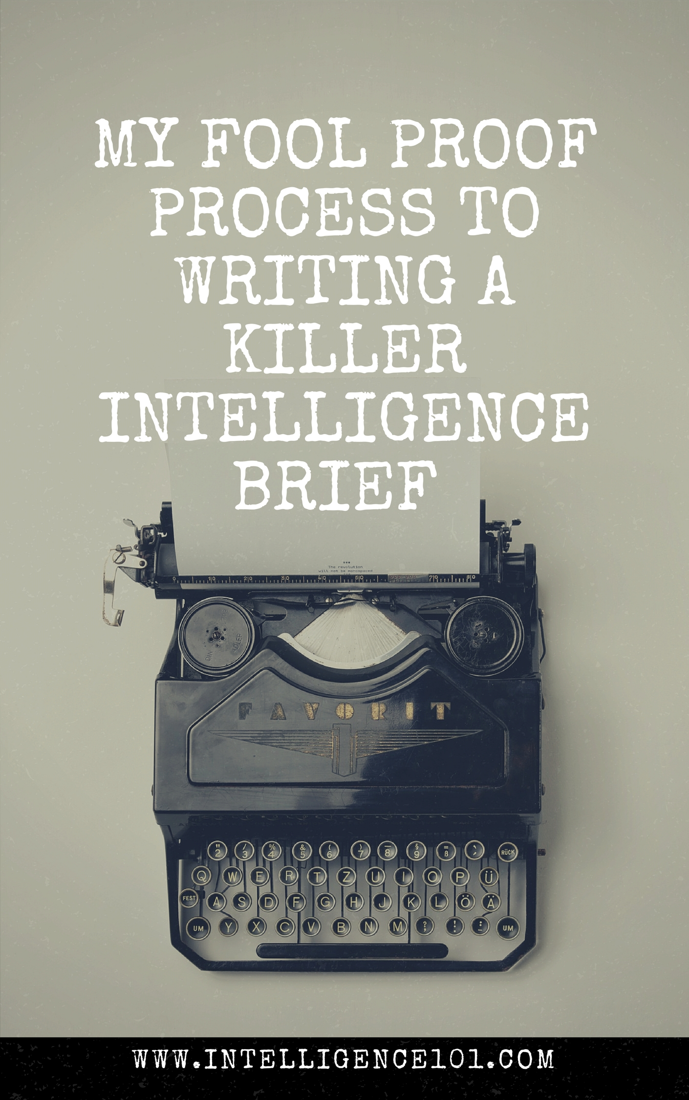 My Fool Proof Process to Writing a Killer Intelligence Brief