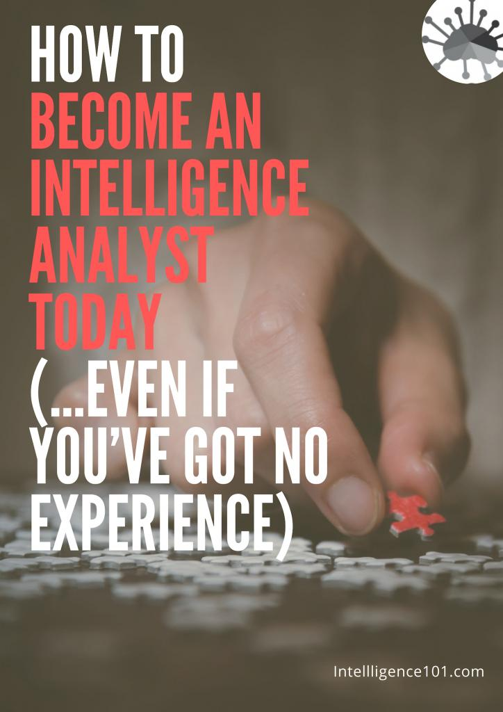 How to Become an Intelligence Analyst Today (…even if you've got no experience)