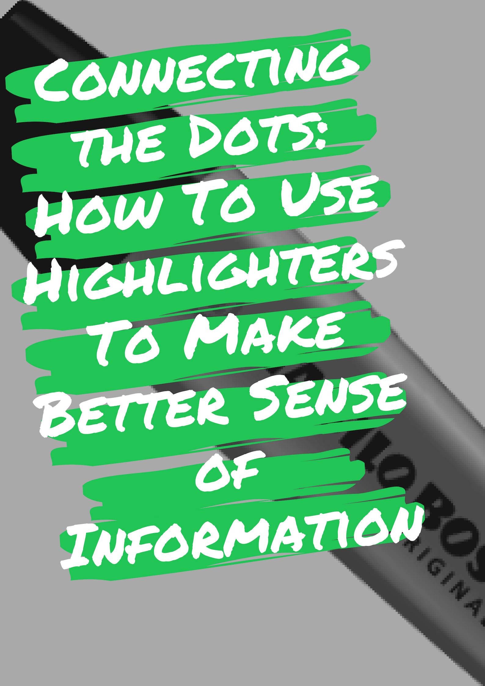 Connecting the Dots: How To Use Highlighters To Make Better Sense of Information